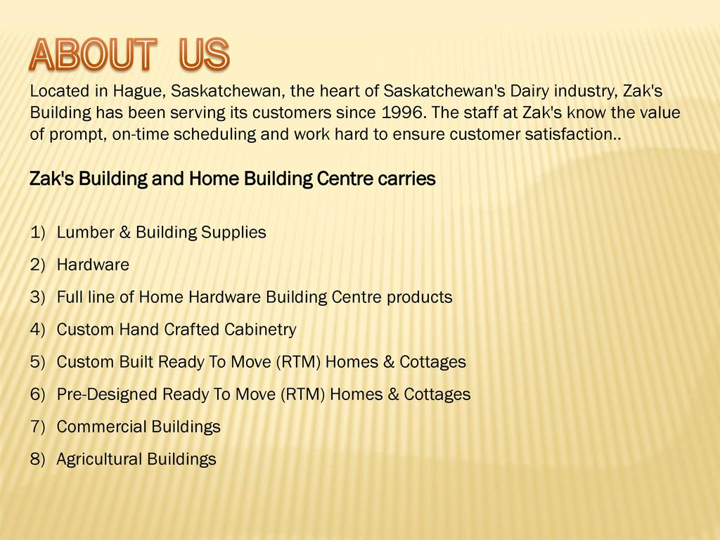 ABOUT US Zak s Building and Home Building Centre carries